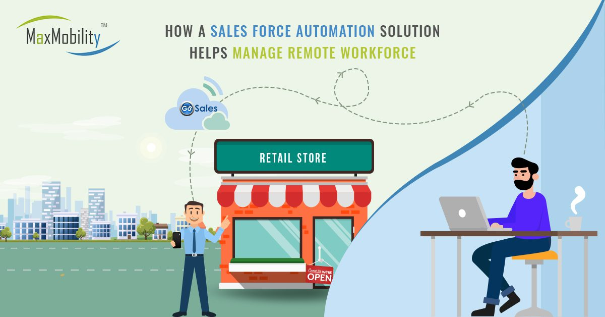 How a Sales Force Automation Solution Helps Manage Remote Workforce
