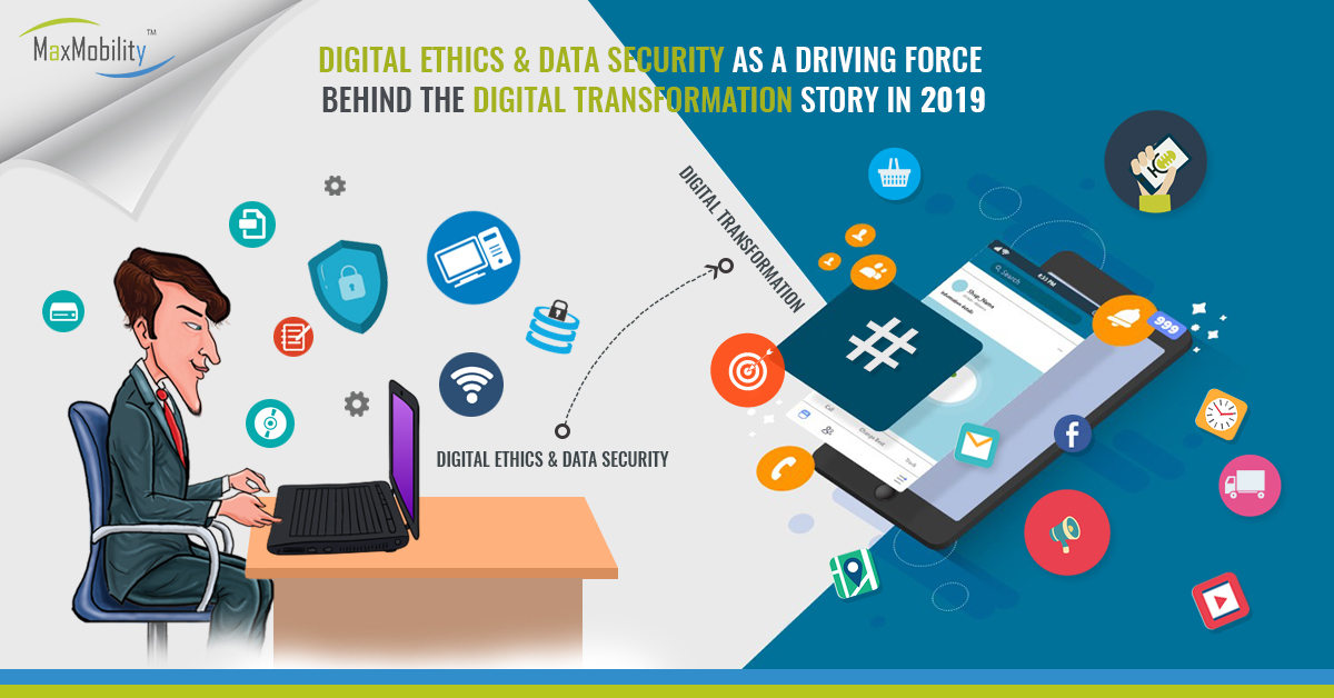 Digital Ethics & Data Security as a Driving Force Behind the Digital Transformation Story in 2019
