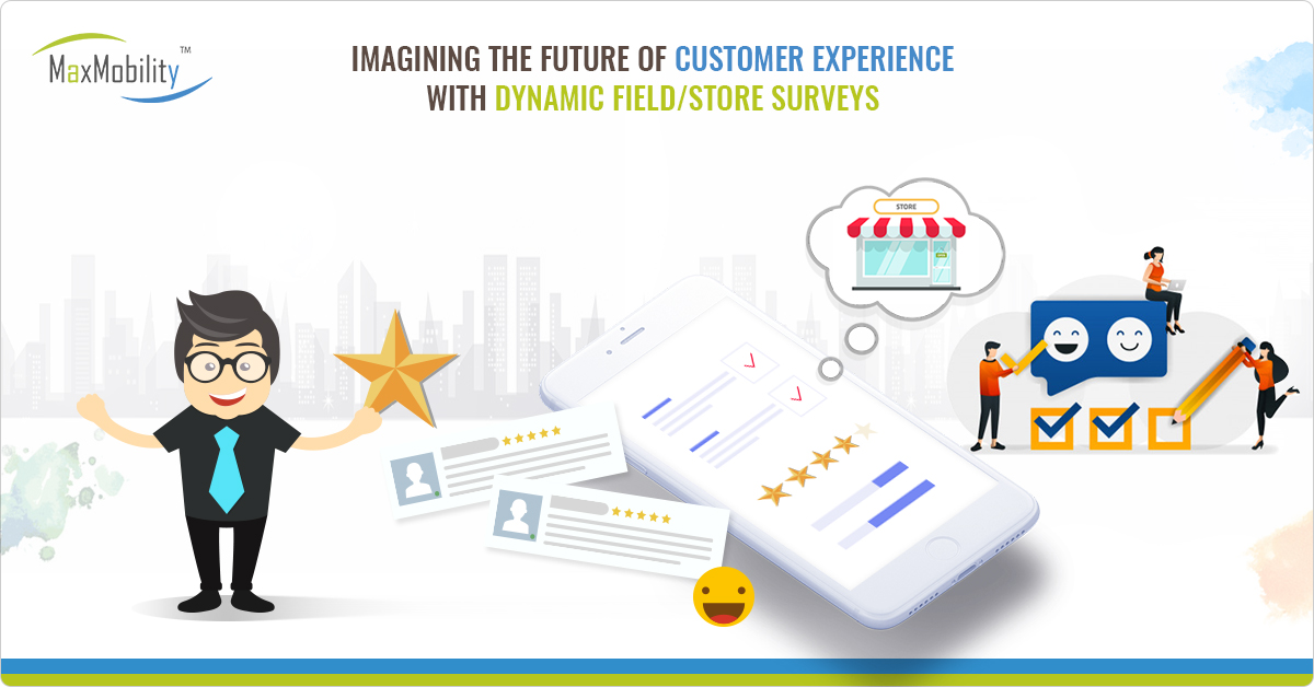 Imagining the future of Customer Experience with Dynamic field/store Surveys