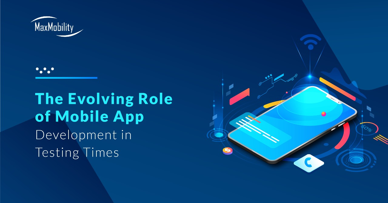 The Evolving Role of Mobile App Development in Testing Times