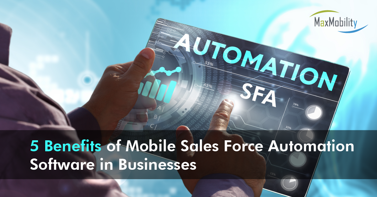 5 Benefits of Mobile Sales Force Automation Software in Businesses