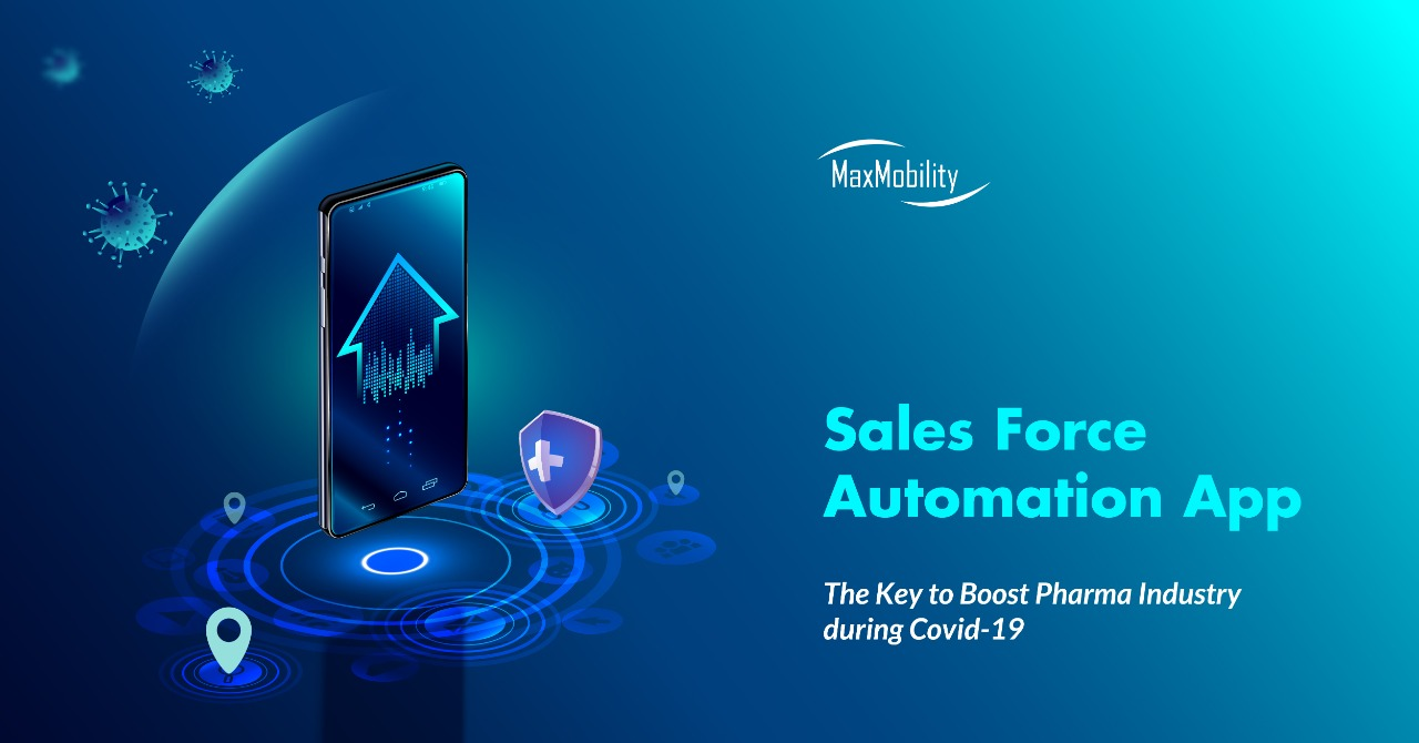 Sales Force Automation App: The Key to Boost Pharma Industry during Covid-19