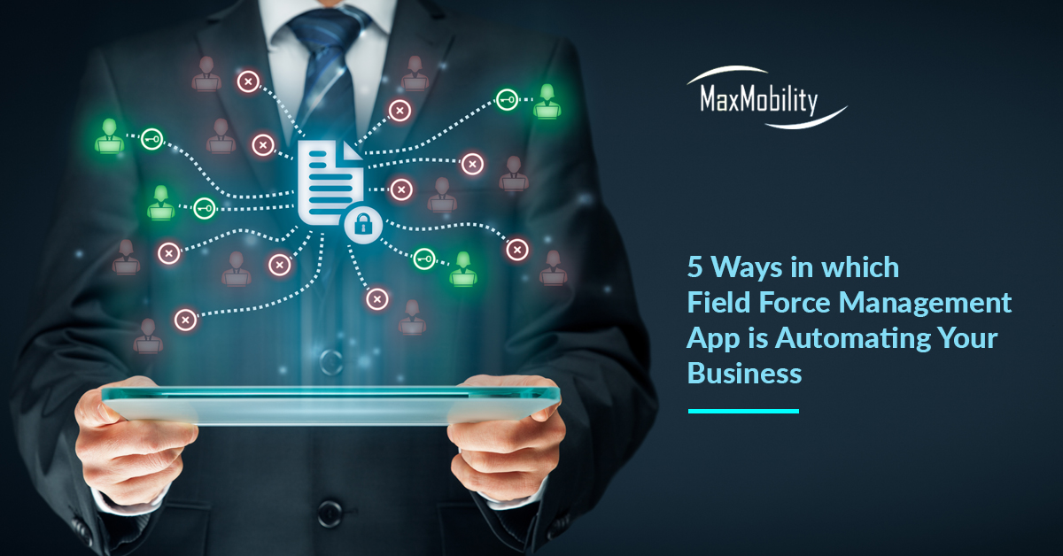 5 Ways in which Field Force Management App is Automating Your Business