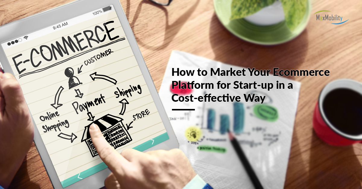 How to Market Your Ecommerce Platform for Start-up in a Cost-effective Way