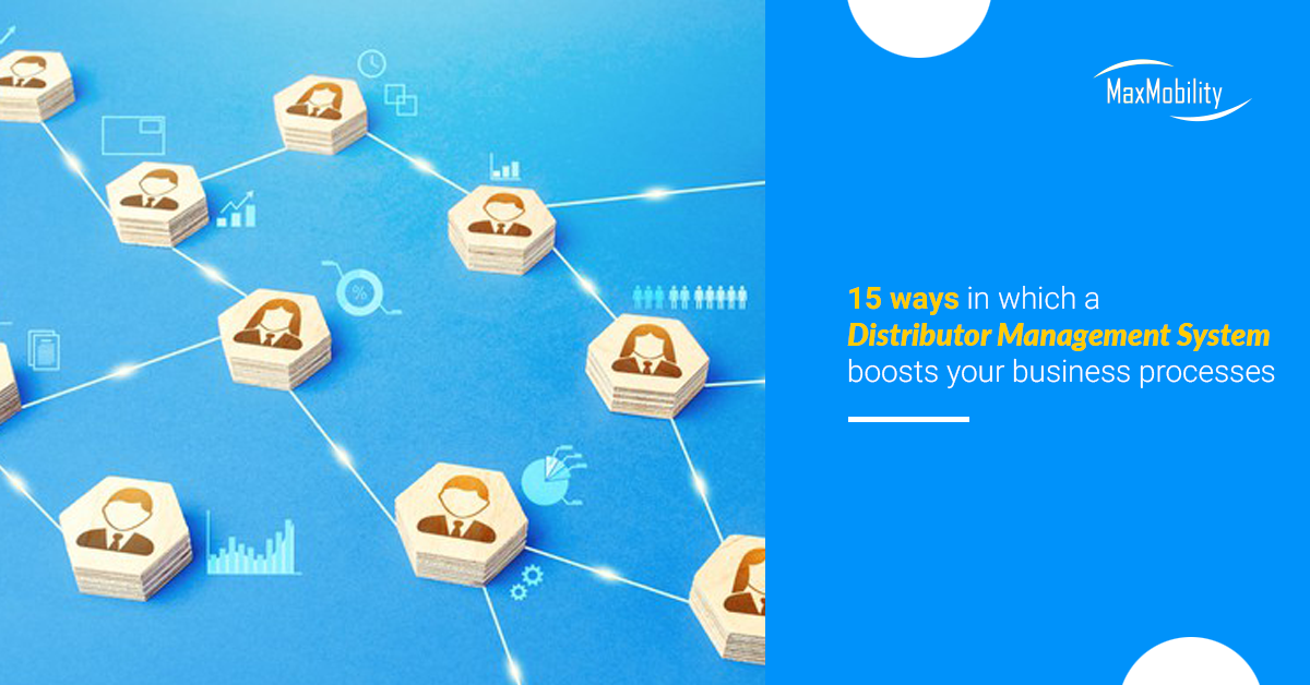 15 ways in which a Distributor Management System boosts your business processes