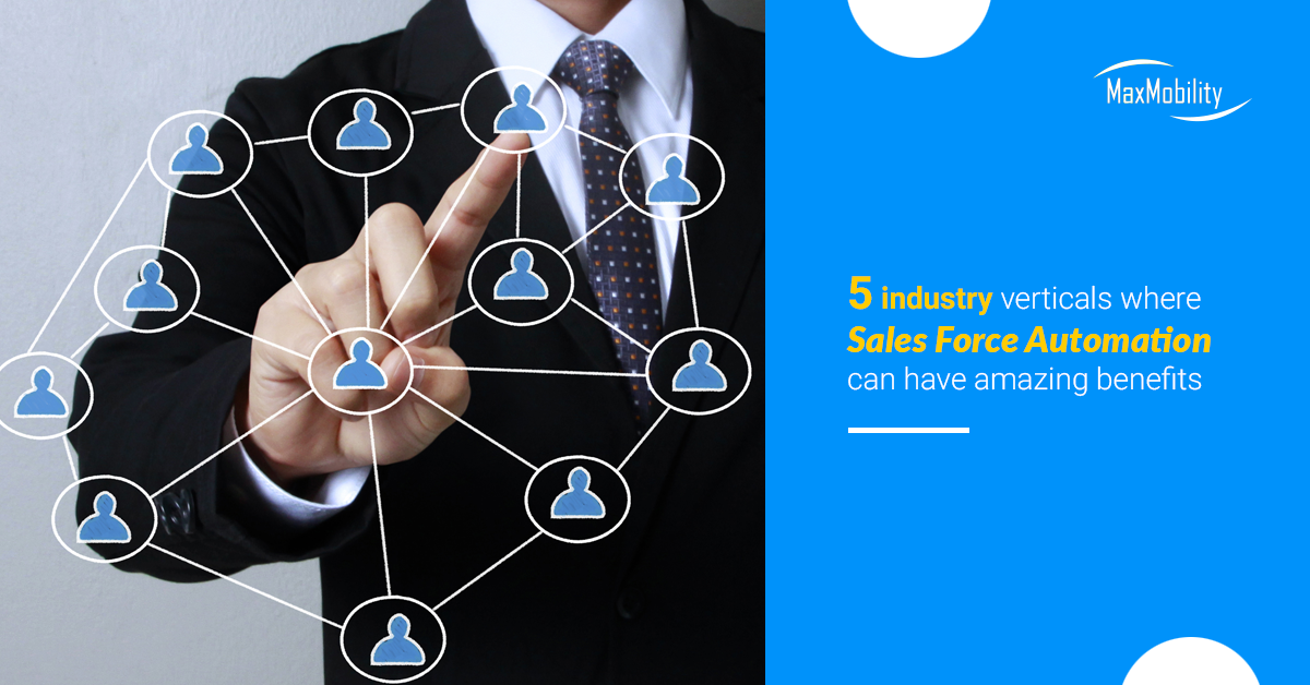 5 Industry Verticals Where Sales Force Automation Can Have Amazing Benefits