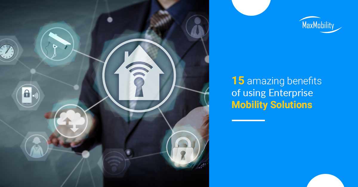 15 amazing benefits of using Enterprise Mobility Solutions