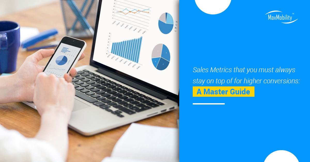 Sales Metrics that You Must Always Stay on Top of for Higher Conversions: A Master Guide
